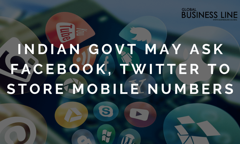 Indian Govt May Ask Facebook, Twitter To Store Mobile Numbers