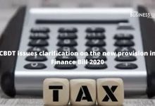 CBDT issues clarification on the new provision in Finance Bill 2020