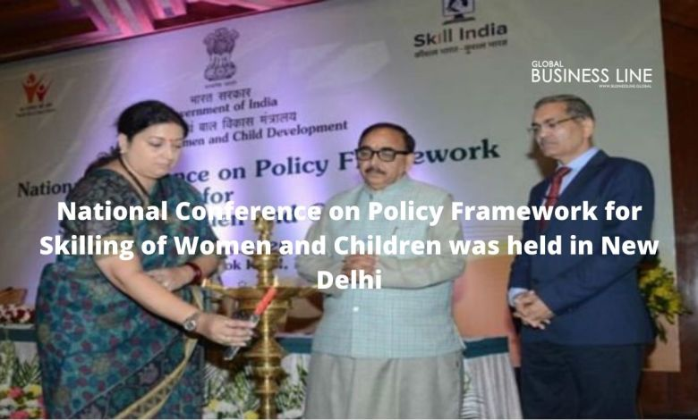 National Conference on Policy Framework for Skilling of Women and Children was held in New Delhi