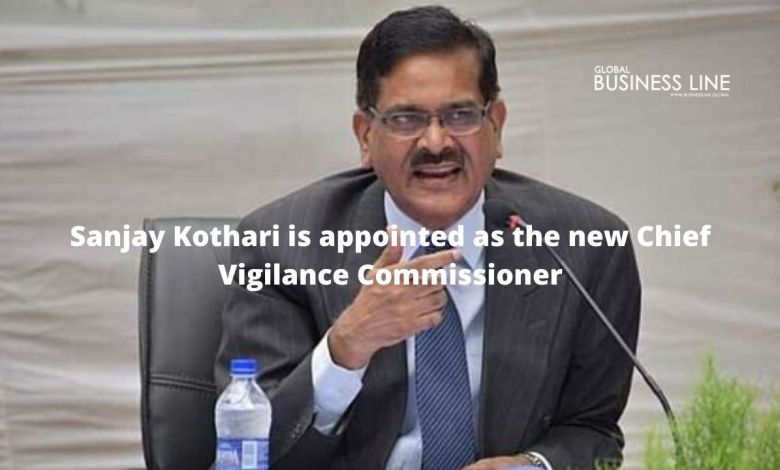 Sanjay Kothari is appointed as the new Chief Vigilance Commissioner