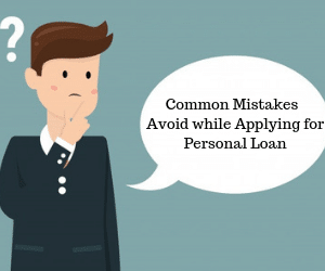 Common Mistakes You Should Avoid while Applying for Personal Loan
