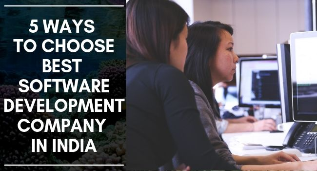 5 Ways to Choose Best Software Development Company in India