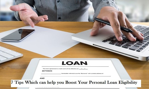7 Tips Which can help you Boost Your Personal Loan Eligibility