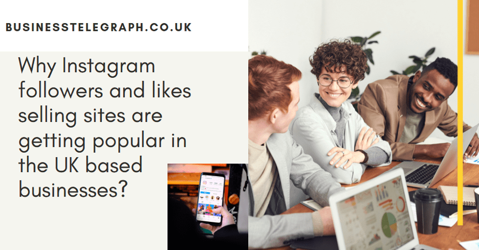Why Instagram Followers and Likes Selling Sites are Getting Popular in UK Based Businesses?