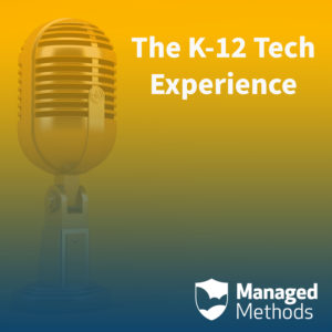 The K12 Tech Experience Podcast ManagedMethods