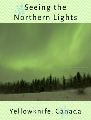 Seeing the Northern Lights at Yellowknife Canada Bucket List