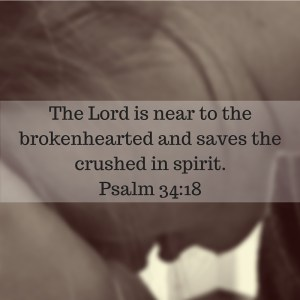 Psalm 34:18 is encouragement for us. No matter how our circumstances seem, God is with us.