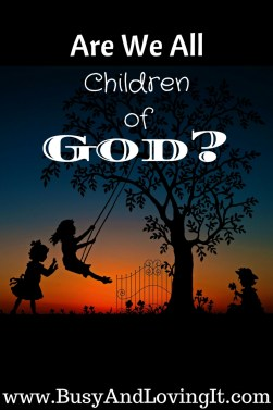 The Bible says that we are not all children of God. Let's look at some verses.