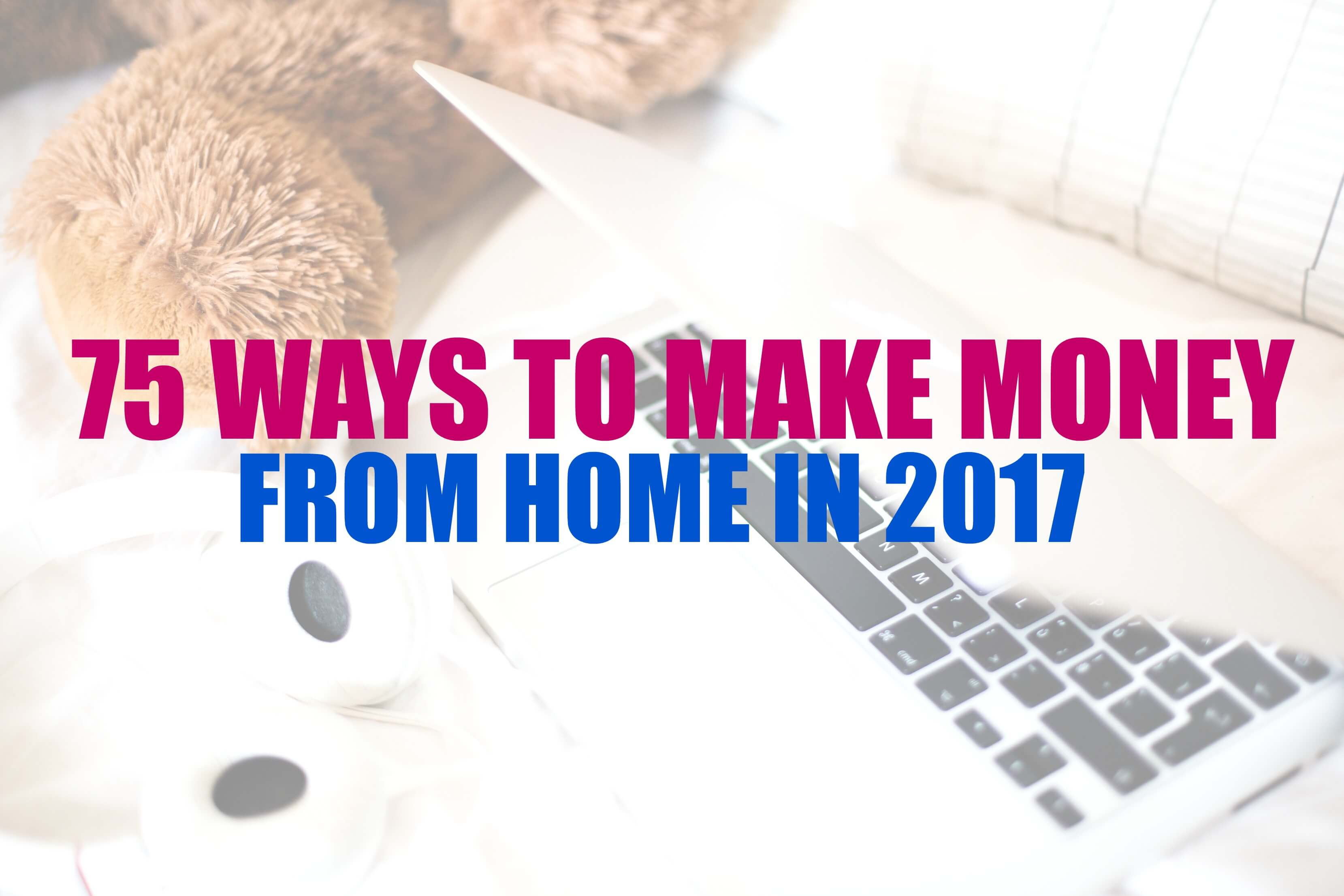 75 Ways to Earn Money From Home in 2018 - Busy Blogging Mom