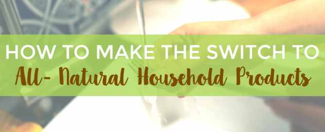 Make the switch to all natural household products with these tips.