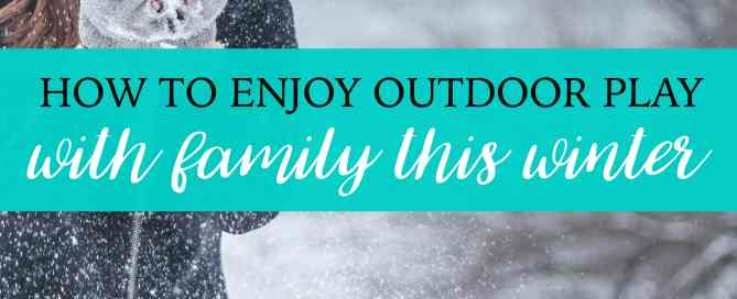 How to enjoy outdoor play this winter.