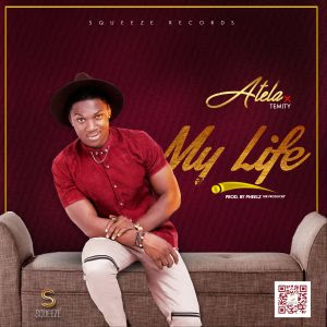 Atela Ft. Temity – My Life (Prod. By Pheelz)
