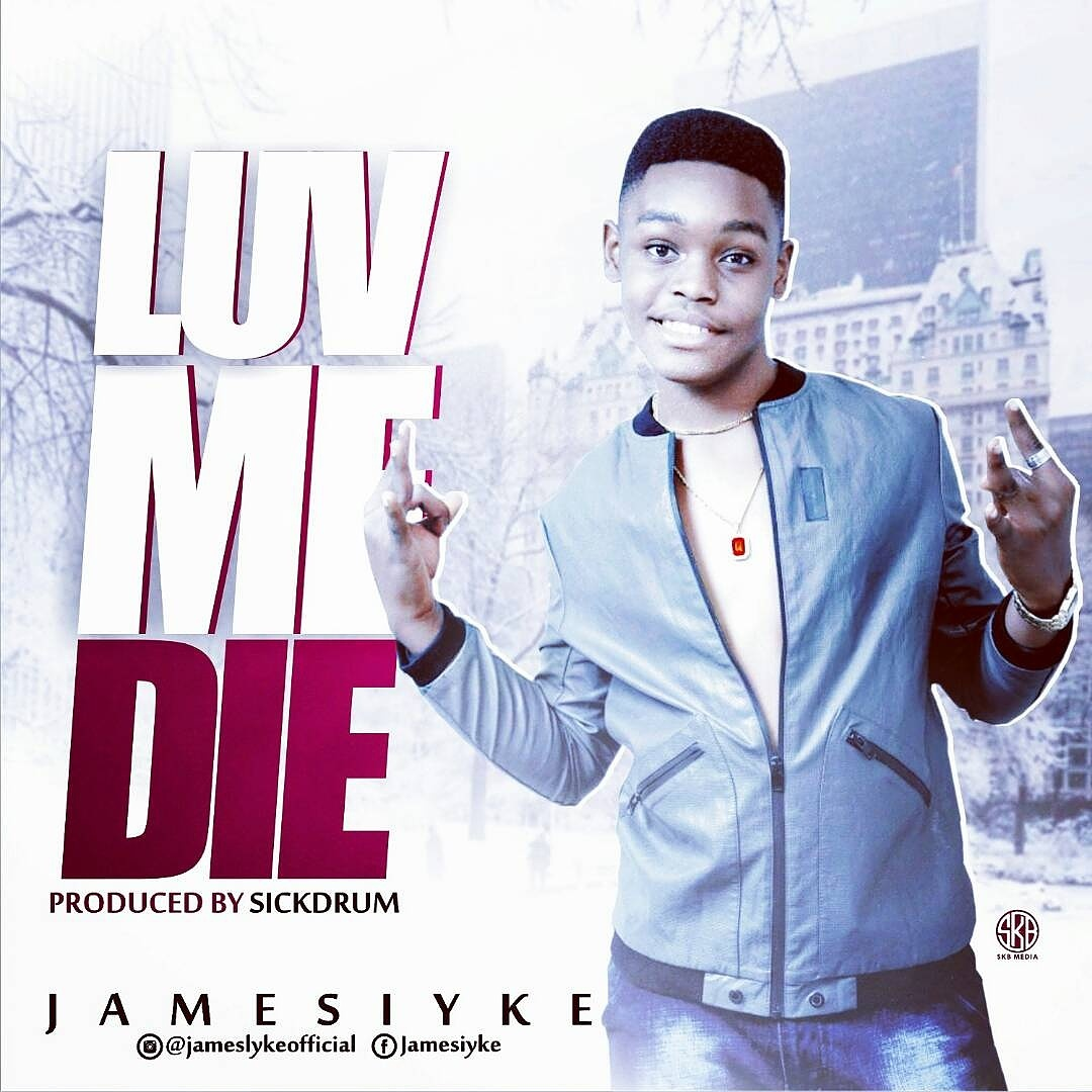 James Iyke - Luv Me Die (Prod. SickDrumz)