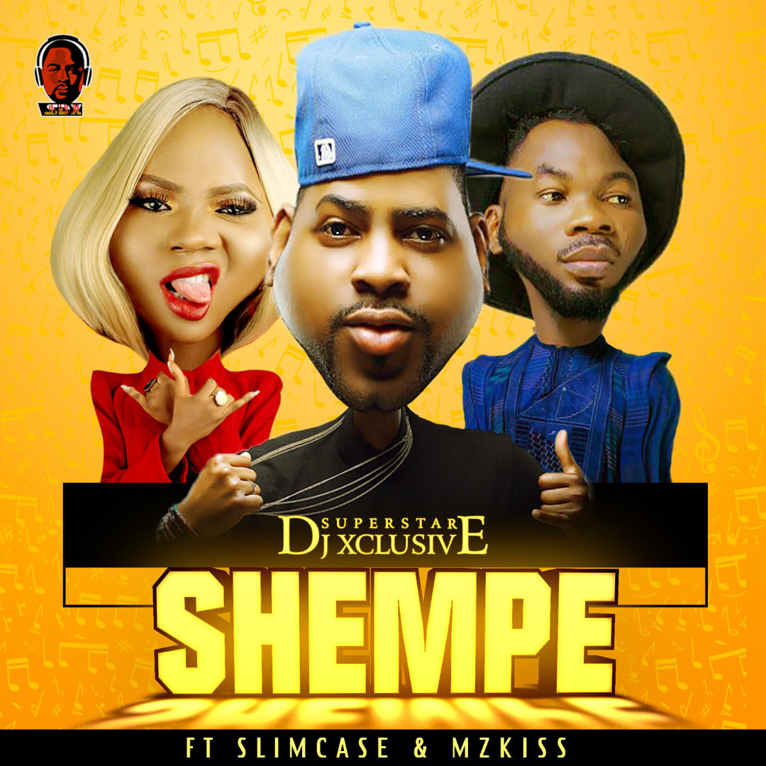 Dj Xclusive Ft SlimCase And MzKiss - Shempe
