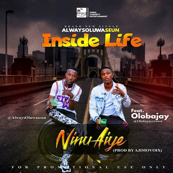 AlwaysOluwaseun Ft. Olobajay – Inside Life