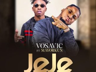 Vosavic - Jeje ft Mayorkun (prod by Killertunes)