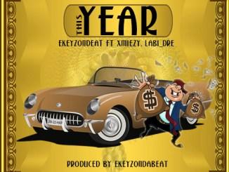 Ekeyzondabeat - This Year ft. Xmiezy & Labi_dre
