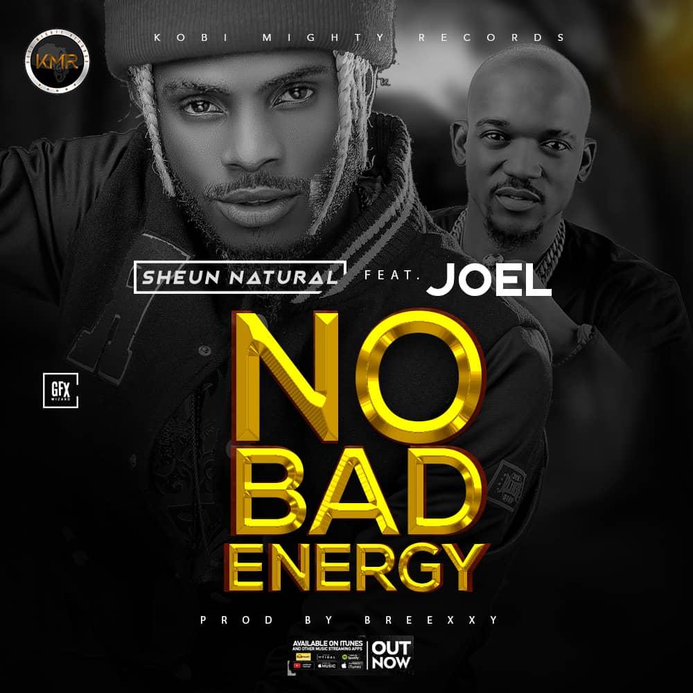 Sheun Natural ft. Joel - No Bad Energy