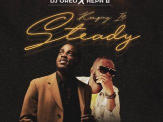 DJ Oreo – Keeping it Steady ft. Heph B