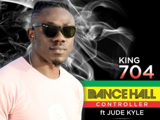 King 704 - Dancehall Controller ft. Jude Kyle