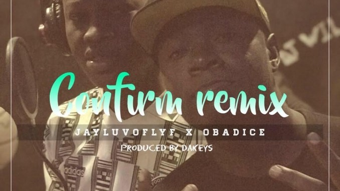 Jayluvoflyf ft. Obadice - Confirm (Remix)