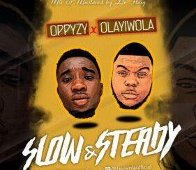 Oppyzy x Olayiwola - Slow & Steady