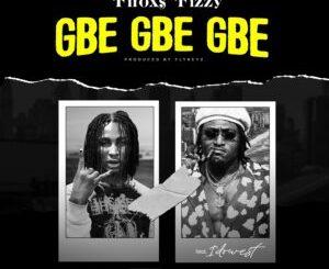 Firoxs Fizzy - Gbe Gbe Gbe Ft. Idowest