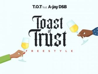 T.O.T - Toast of Trust Ft. A-Jay DSB