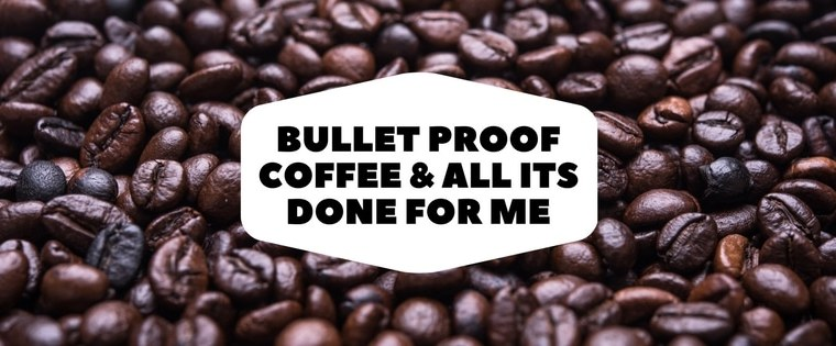 Benefits of Bulletproof Coffee & What It Has Done For Me