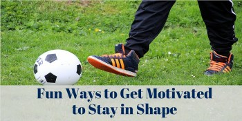 Fun Ways To Get Motivated To Stay In Shape Buydig Com Blog