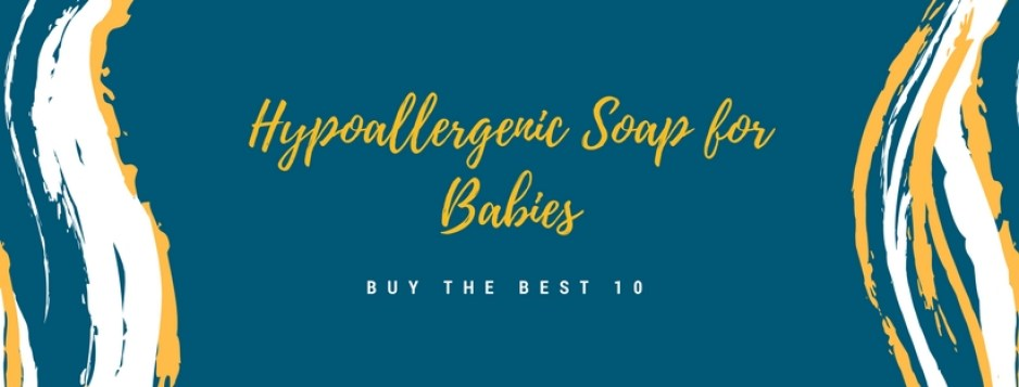 Best Hypoallergenic Soap For Babies Review In 2020- A Step By Step Guide 1