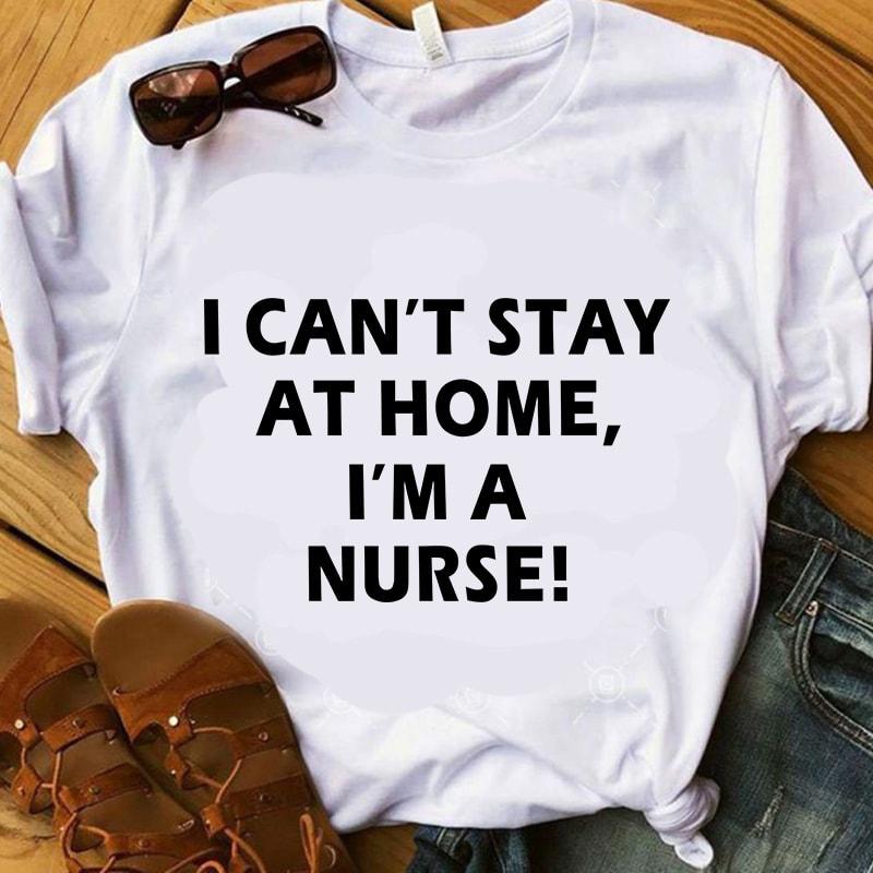 Download I Can't Stay At Home I'm A Nurse SVG, Nurse 2020 SVG ...
