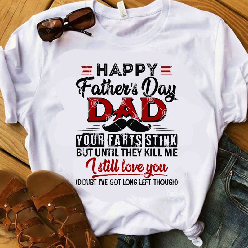 Happy Father's Day Dad Your Farts Stink But Until They ...