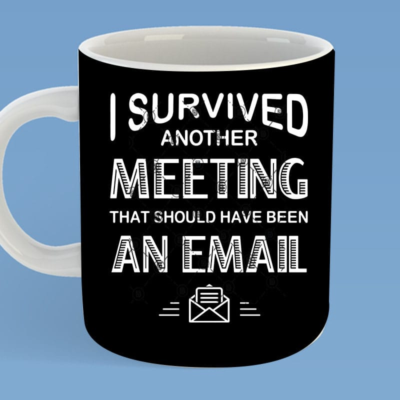 Download I Survived Another Meeting That Should Have Been An Email ...