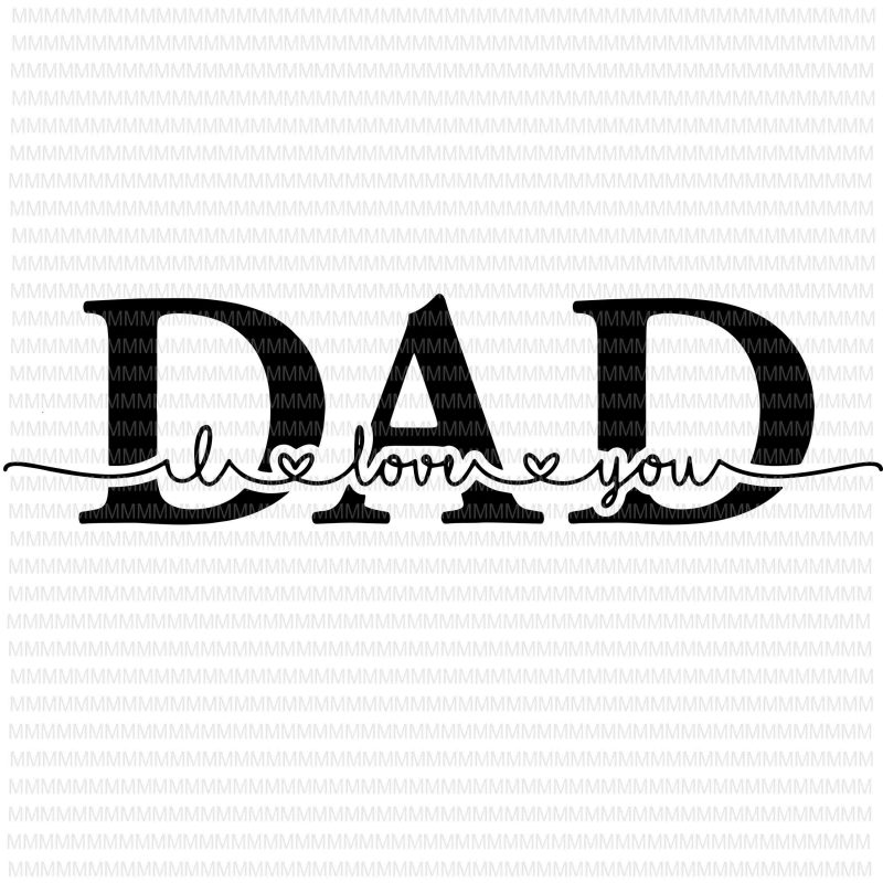 Download I Love You Dad svg, Dad svg, Father's day svg, Father's ...