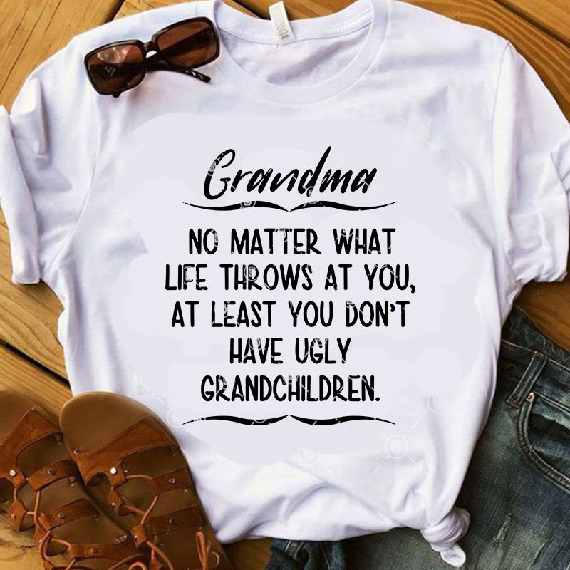 Download Grandma No Matter What Life Throws At You, At Least You ...