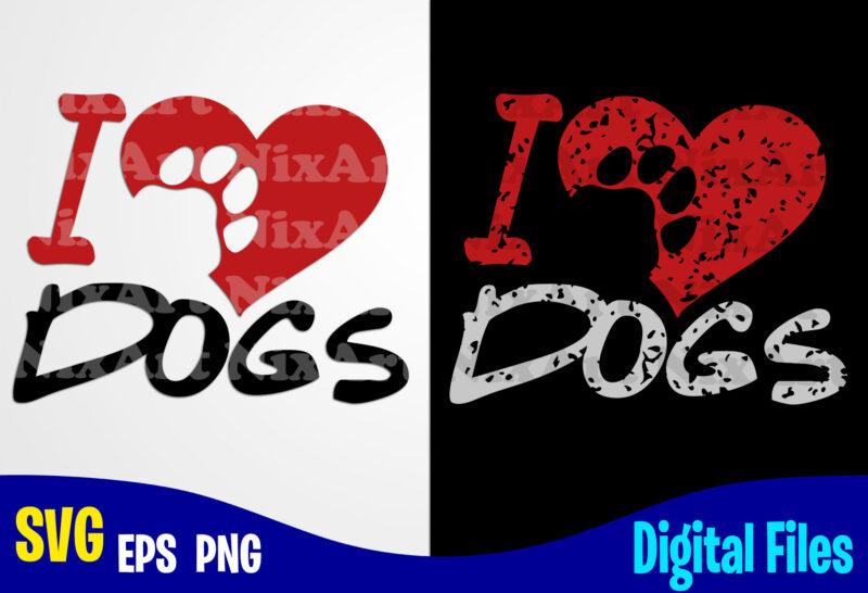 Download I Love Dogs, Dog , Paw, Pet, Funny Dog design svg eps, png ...