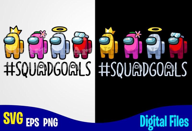 Download Among Us, Squadgoals, Among us svg, Funny Among Us design ...