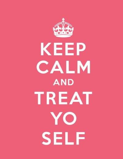 keep_calm_and_treat_yo_self_by_rafyrafrafer-d52s5oo