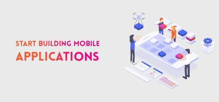 Start Building Mobile Applications
