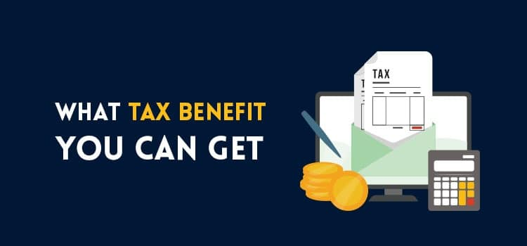 what tax benefit you can get?