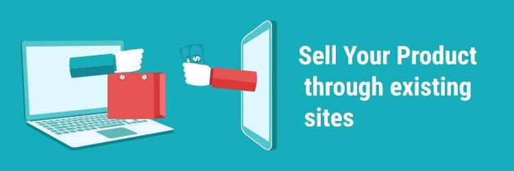 Sell Your Product through existing sites
