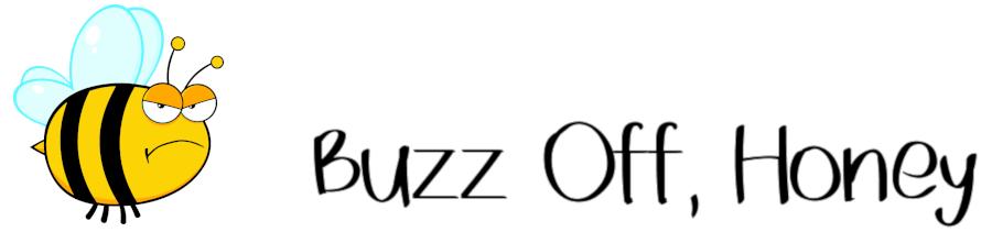 Buzz Off, Honey