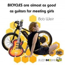 quotes - Bob Weir | Buzzy Bee Bike, Chiang Mai, Thailand