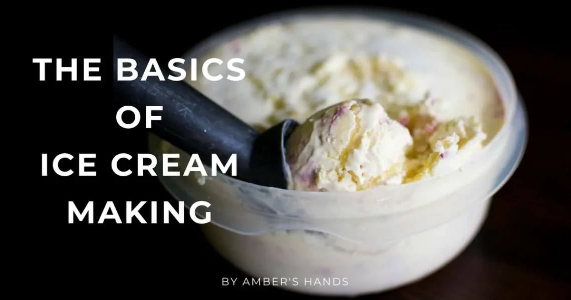 Homemade Ice Cream Basics -by amber's hands-