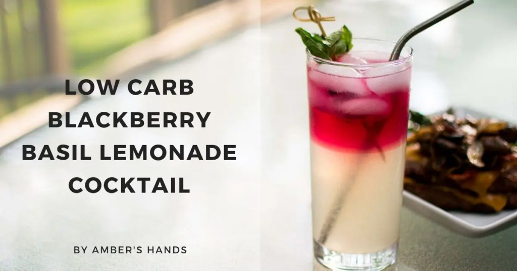 Low Carb Blackberry Basil Lemonade Cocktail -by amber's hands-