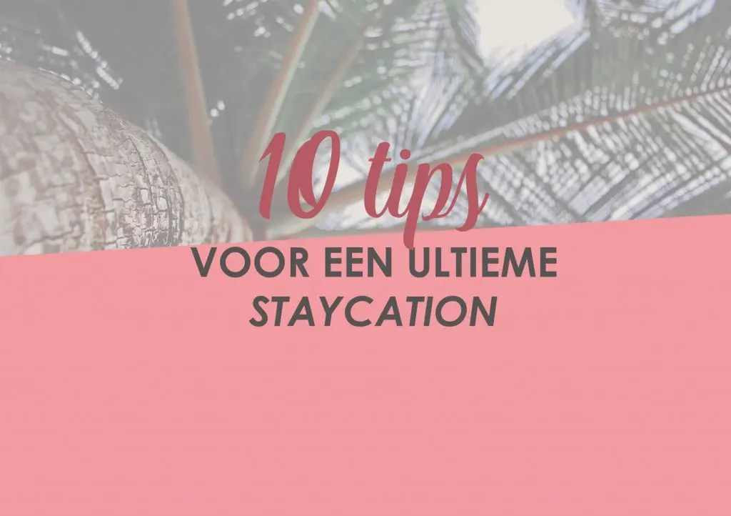 10 tips voor een staycation