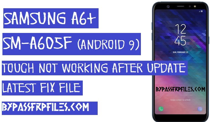 Fix Samsung SM-A605F Touch Not Working After Update,How to fix touch not working A605F,A605F After update Android-9 touch not working issue,A605F touch not working after update,Samsung A6+ SM-A605F touch not working solutions,Samsung SM-A605F Touch Not Working Fix file