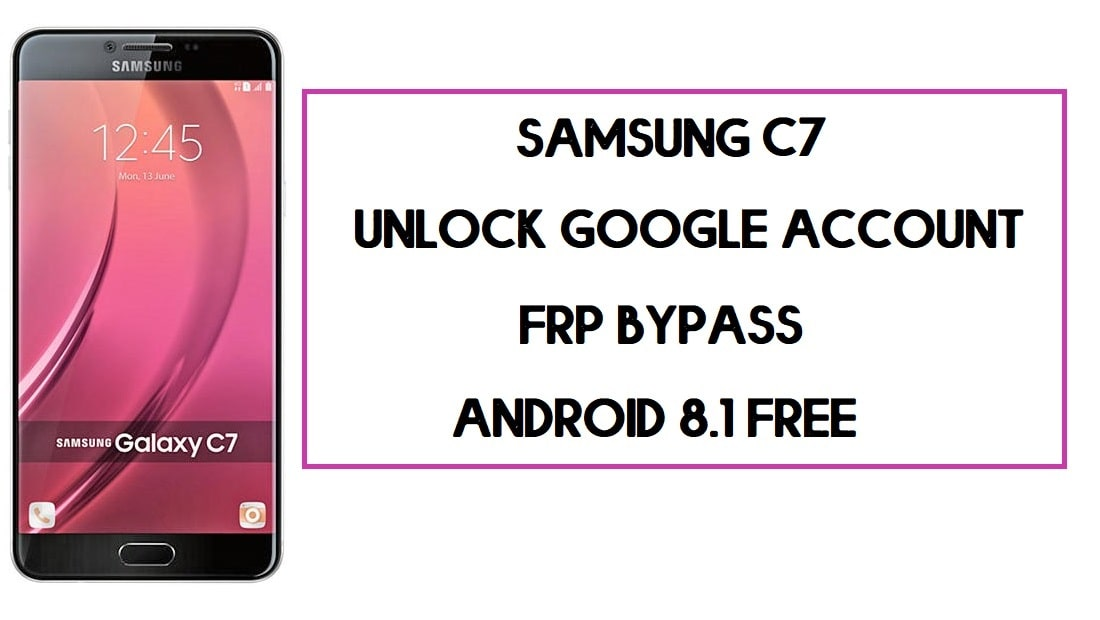 Samsung C7 FRP Bypass | How to Unlock Google Account – Without PC (Android 8.1)