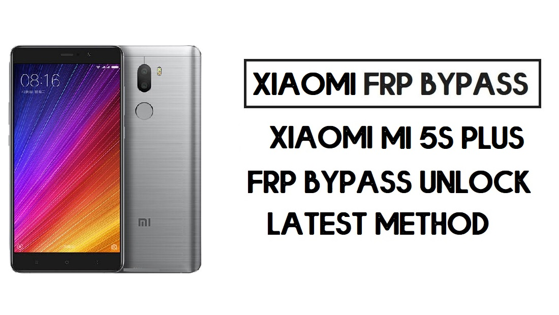 How to Xiaomi Mi 5s Plus | Unlock Google Account- MIUI 10